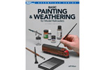 Basic Painting & Weathering for Model Railroaders, 2nd Edition